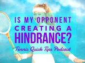 Opponent Creating Hindrance Talking? Tennis Quick Tips Podcast
