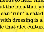 Dressing Doesn't Ruin Salad (Unless Don't Like Dressing!)