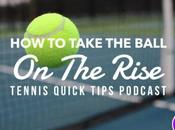 Take Ball Rise Tennis Quick Tips Podcast