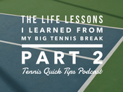 Life Lessons Learned From Tennis Break Part Quick Tips Podcast