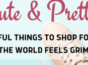 Cute Pretty: Delightful Things Shop When World Feels Grim