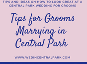 Tips Grooms Getting Married Central Park