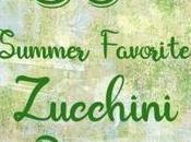 Favorite Zucchini Recipes Summer Cooking Fun!