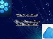 What's Better? Cloud Computing Blockchain?