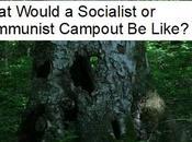 What Would Socialist Communist Campout Like?