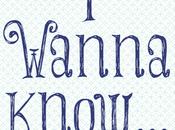 Wanna Know... {Week