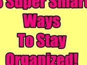 Super Smart Ways Stay Organized