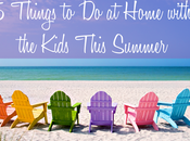 Things Home with Kids This Summer