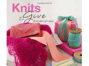Knits Give: Great Gifts Whole Family