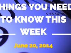 Things Need Know This Week June 2014