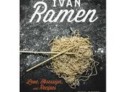 Ivan Ramen: Love, Obsession, Recipes from Tokyo's Most Unlikely Noodle Joint
